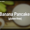 VIDEO: Gluten-Free Banana Pancakes