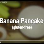 VIDEO: Gluten-Free Banana Pancakes